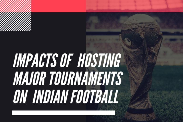Effects of hosting Mega-tournaments like the FIFA WC, in Indian Football