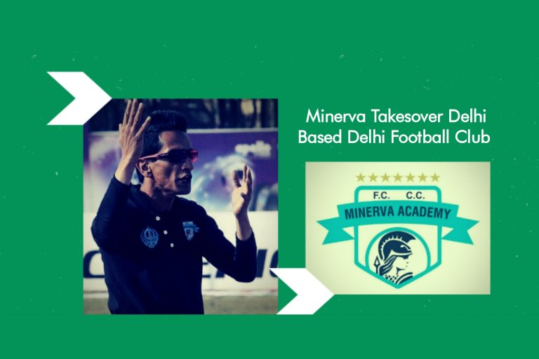 Exclusive | Minerva Takesover Delhi Based Delhi Football Club